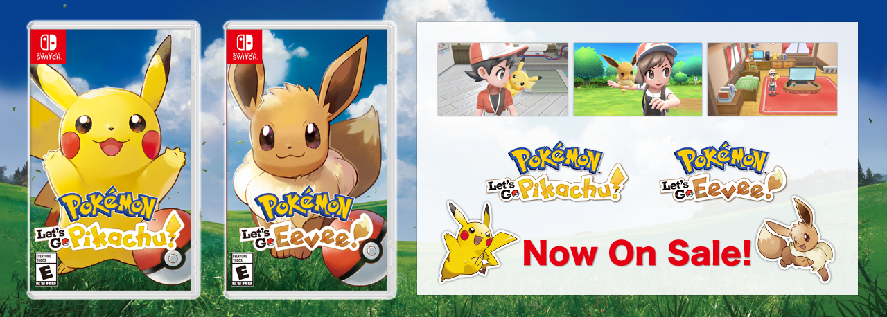 Now On Sale! Pokémon: Let's Go, Pikachu! Pokémon: Let's Go, Eevee!